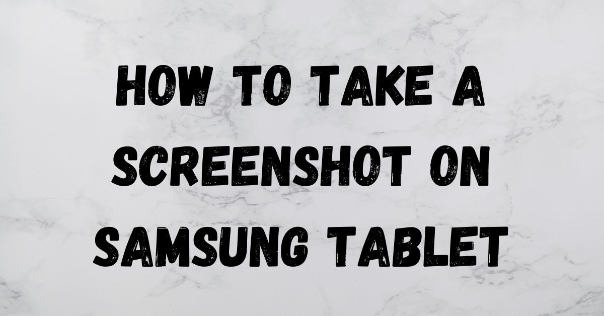 HOW TO TAKE A SCREENSHOT ON SAMSUNG TABLET - Fexti