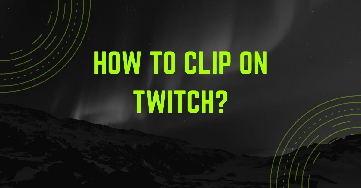 How To Clip On Twitch - Fexti