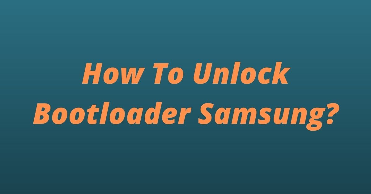 How To Unlock Bootloader Samsung - Fexti