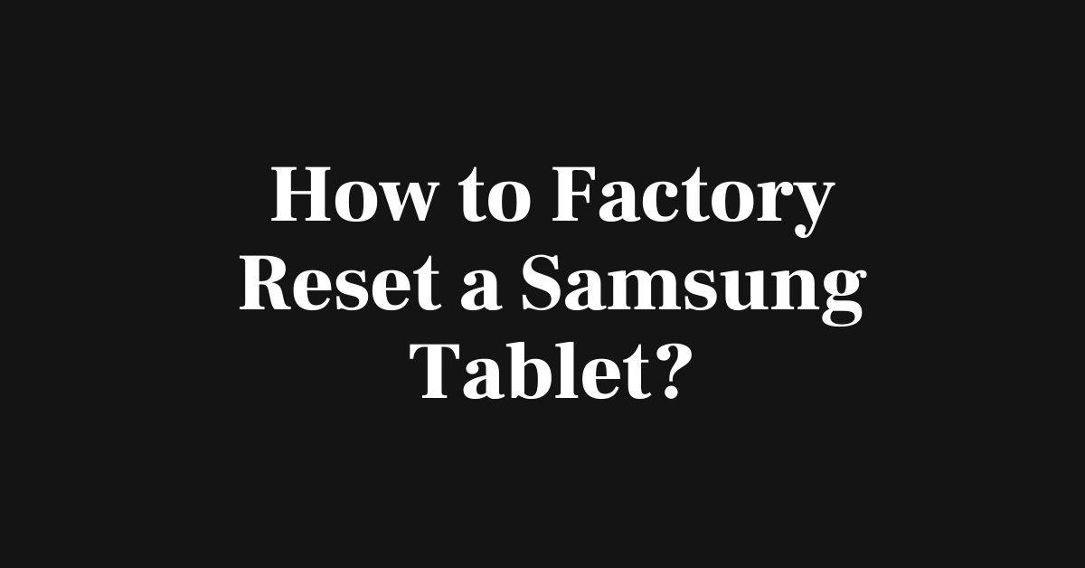 How to Factory Reset a Samsung Tablet - Fexti
