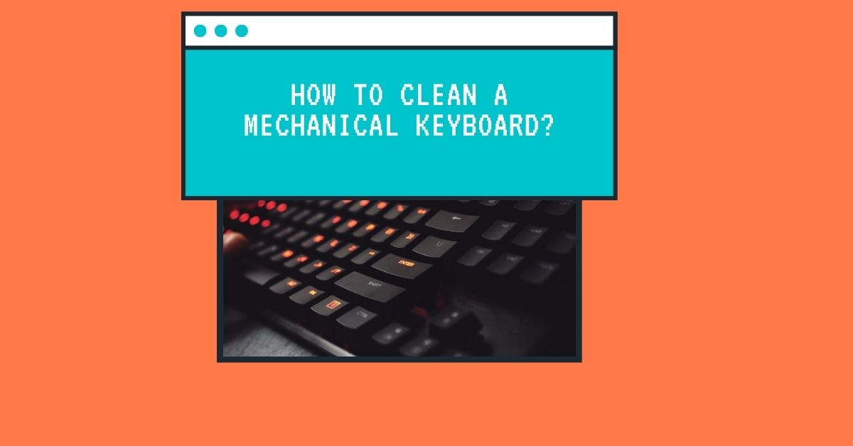 How To Clean A Mechanical Keyboard - Fexti