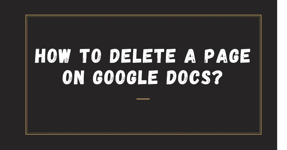 How To Delete A Page On Google Docs - Fexti