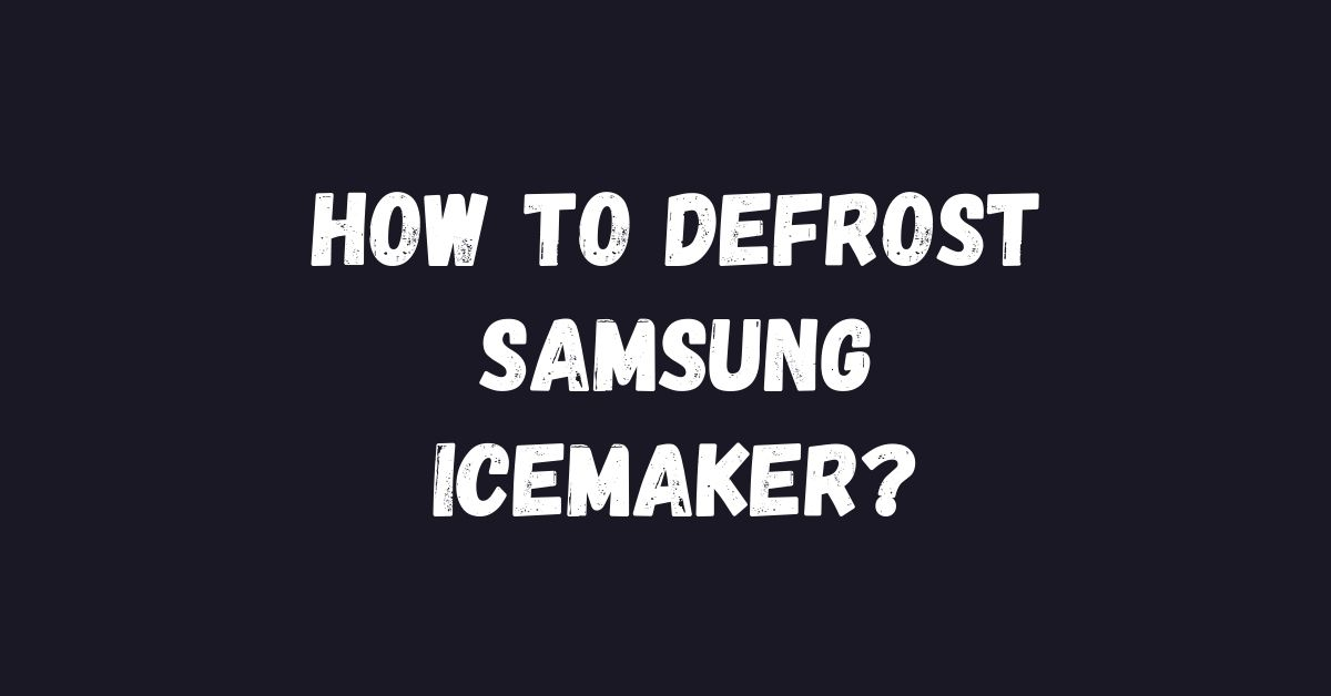 How to Defrost Samsung Icemaker - Fexti