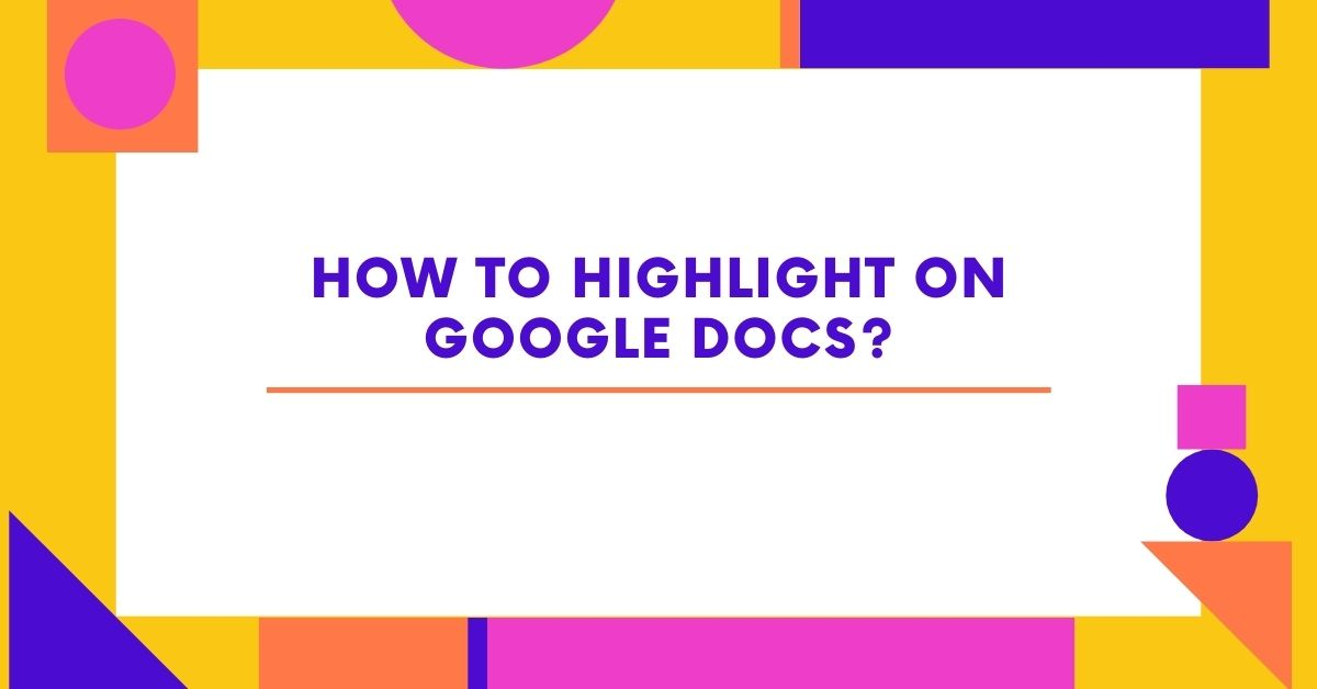 How to Highlight on Google Docs - Fexti