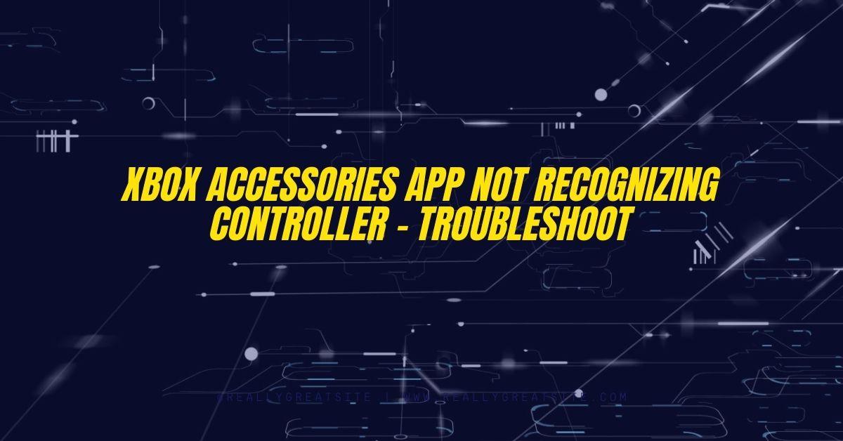 Xbox Accessories App Not Recognizing Controller - Fexti